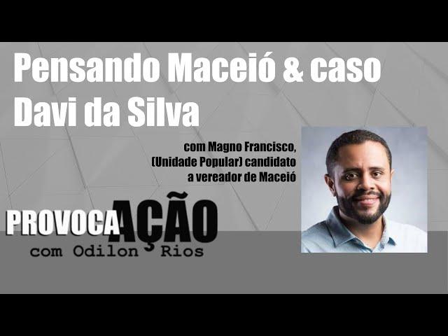 Provoca AÇÃO - Pensando Maceió & caso Davi da Silva