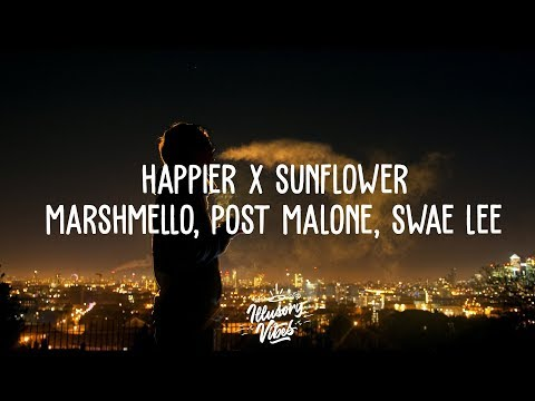 Happier X Sunflower Mashup Marshmello Post Malone Swae Lee Bastille