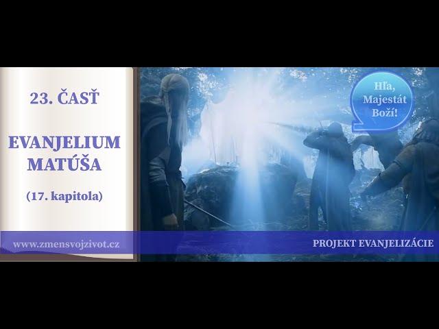 23.časť - Eliáš a Mojžiš, Viera a premenenie - Evanjelium podľa Matúša (17.kapitola)