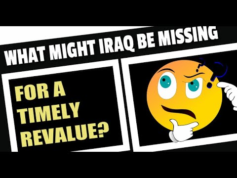 Iraq News What Might Iraq Be Missing For A Timely Revalue?