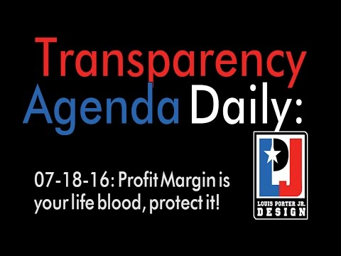 Transparency agenda daily July 18th 2016 - Profit Margin is your lifeblood, protect it!