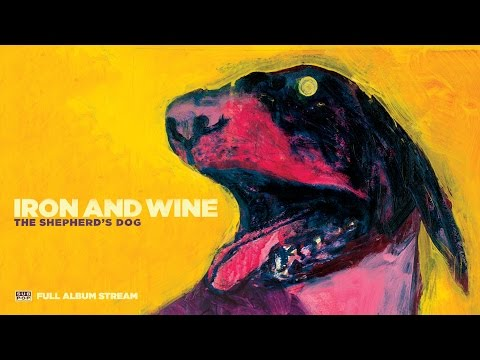 Iron & Wine - The Shepherd's Dog [FULL ALBUM STREAM]