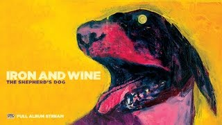 Iron & Wine - The Shepherds Dog [FULL ALBUM STREAM] YouTube Videos
