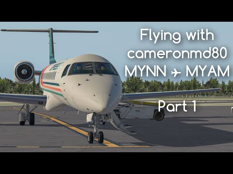 X-Plane 11 | Flying With Cameronmd80 | MYNN→MYAM | X-Crafts ERJ