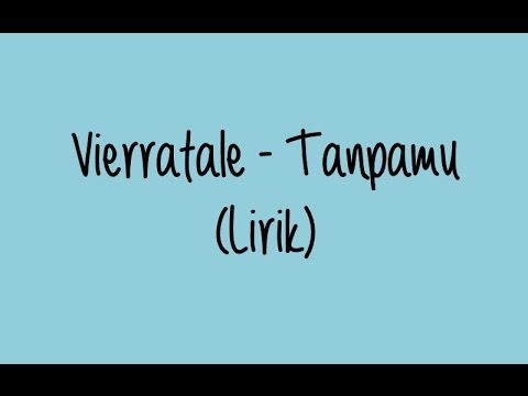 Vierratale - Tanpamu (lirik Video Unofficial)