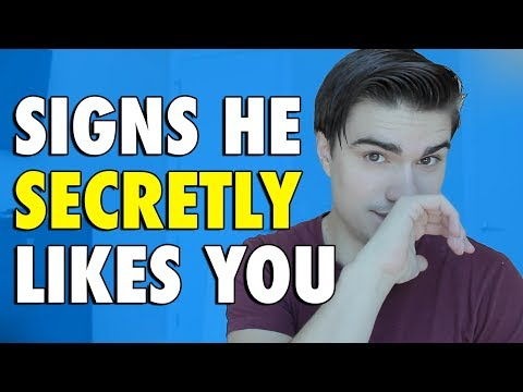 How do you know when a guy secretly likes