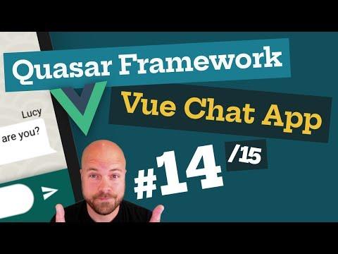 Quasar Framework: Vue.js Chat App (14/15) - With Vuex & Firebase (for Web, Mobile & Desktop)