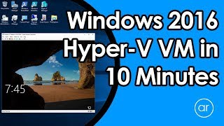 How to Install a VM using Windows Server 2016 Hyper-V in 10 Minutes