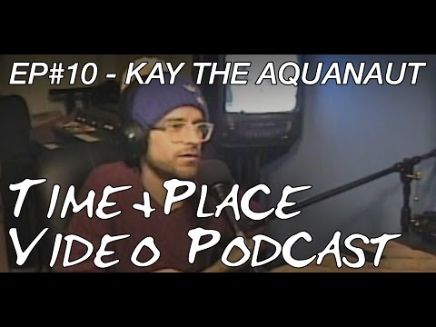 Time + Place Video Podcast EP010 - Kay The Aquanaut