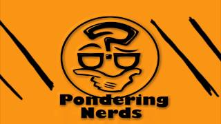 Pondering Nerds Show Video Intro