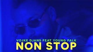 VOJKE DJANS feat. YOUNG PALK - NON STOP