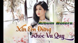 Xin Em Đừng Khóc Vu Quy - Album Phương Anh Bolero HAY NHẤT 2019
