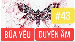 Tập 43 (Fixed) : Duyên Âm - Chuyện có thật - Bùa Yêu    Nguyễn Nguyễn