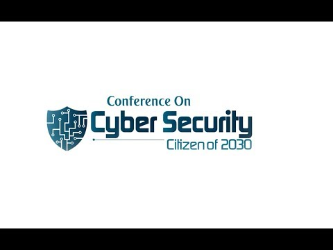 CyberSecurity -Citizens of 2030 - 14 march 2018 , New Delhi