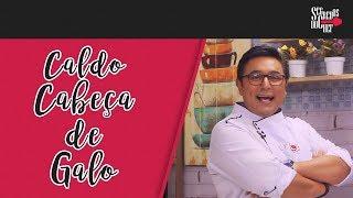 CABEÇA DE GALO - CALDO TÍPICO DO NORDESTE | Segredos do Chef