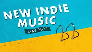 New Indie Music | May 2021 Playlist
