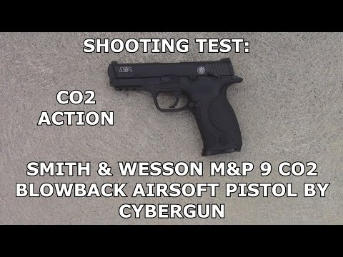 Smith & Wesson M&P 9 CO2 Blowback Airsoft Pistol by Cybergun Shooting Test