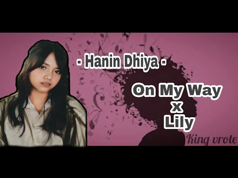 on-my-way-x-lily---alan-walker-cover-mashup---hanin-dhiya