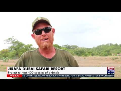 Jirapa Dubai Safari Resort: Project to host 400 species of animals - AM Show on JoyNews (23-7-21)