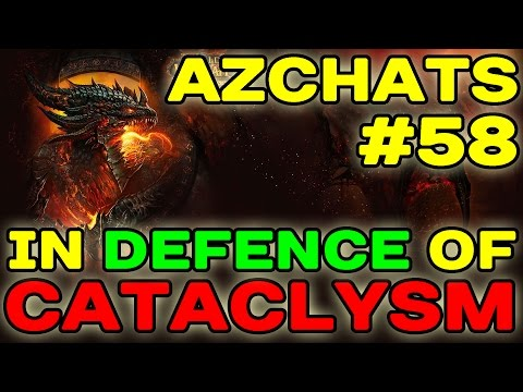 AZCHATS #58: In Defence of Cataclysm !!