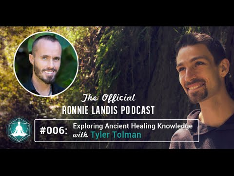 006: EXPLORING ANCIENT HEALING KNOWLEDGE WITH TYLER TOLMAN