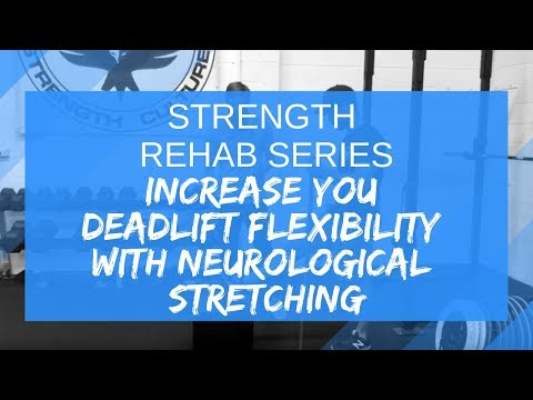Strength Rehab Series Ep. 9 Increase you Deadlift flexibility with neurological stretching