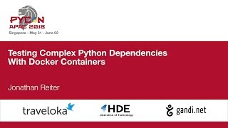 Testing Complex Python Dependencies With Docker Containers - PyCon APAC 2018