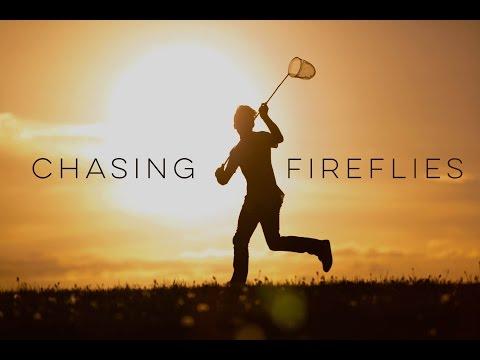 Chasing Fireflies - Inspirational Video