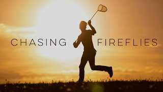 Chasing Fireflies - Inspirational Video