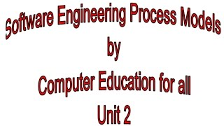 Software Engineering Process Models by Computer Education for all  Unit 2