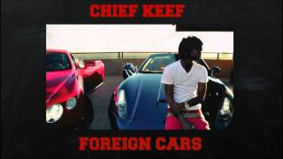 Chief Keef - Foreign Cars [Without Soulja Boy]
