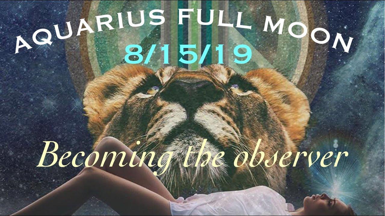 FULL MOON IN AQUARIUS 8/15/19