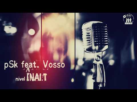 pSk feat. Vosso - Nivel Inalt