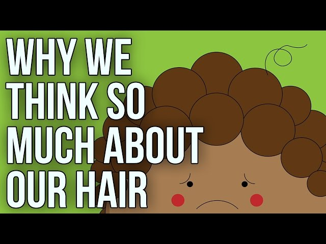 Why we think so much about our hair