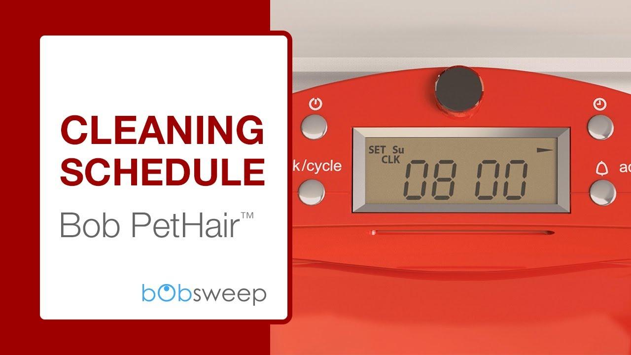 Cleaning Schedule | bObsweep PetHair™ (20T1 Series)