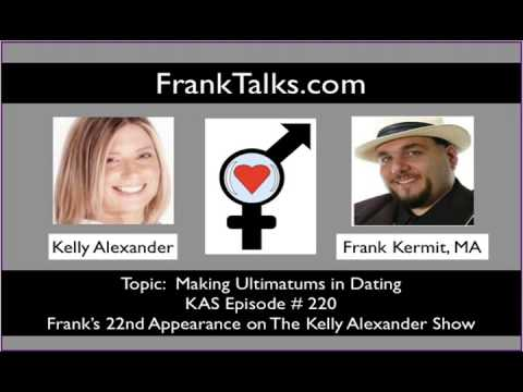Ultimatums in dating and relationships, Kelly Alexander talks to Frank Kermit