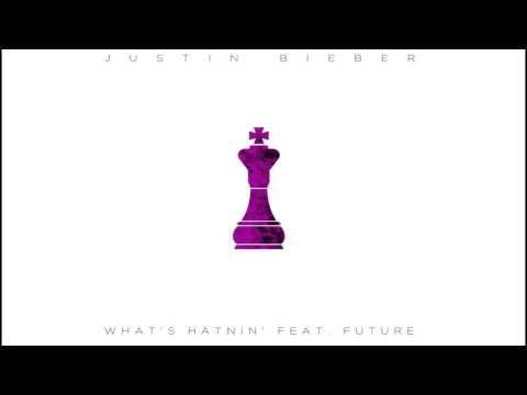 Justin Bieber - What's Hatnin' (ft FUTURE) AUDIO