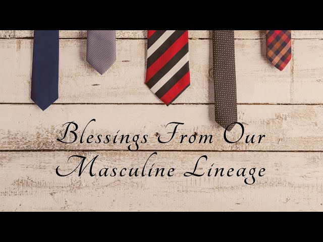Blessings From Our Masculine Lineage