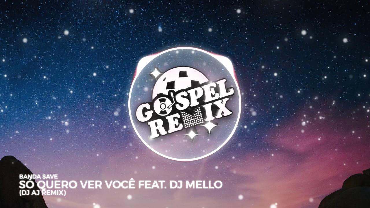 Banda Save - Só Quero Ver Você ft. DJ Mello (DJ AJ REMIX) [Progressive House Gospel]