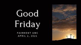 Fairmont UMC Good Friday 2021