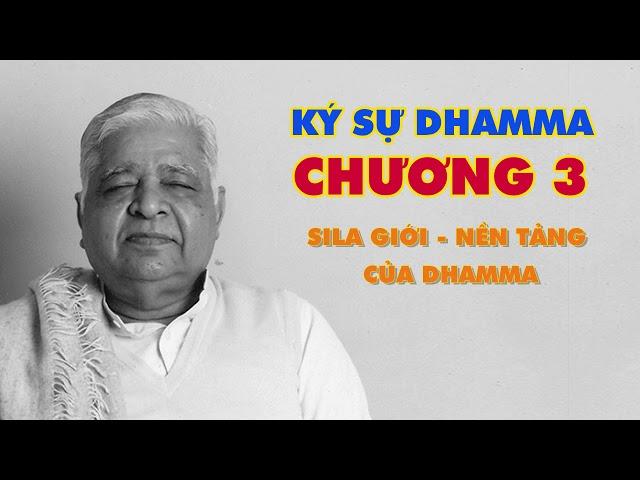 Ký Sự Dhamma - Sila Giới - Nền Tảng của Dhamma - Thiền Sư S.N. Goenka