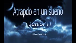 Junior H - Atrapado en un sueño [BASS BOOSTED - EPICENTER]