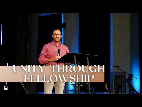 Unity Through Fellowship | Pastor Matt Holcomb