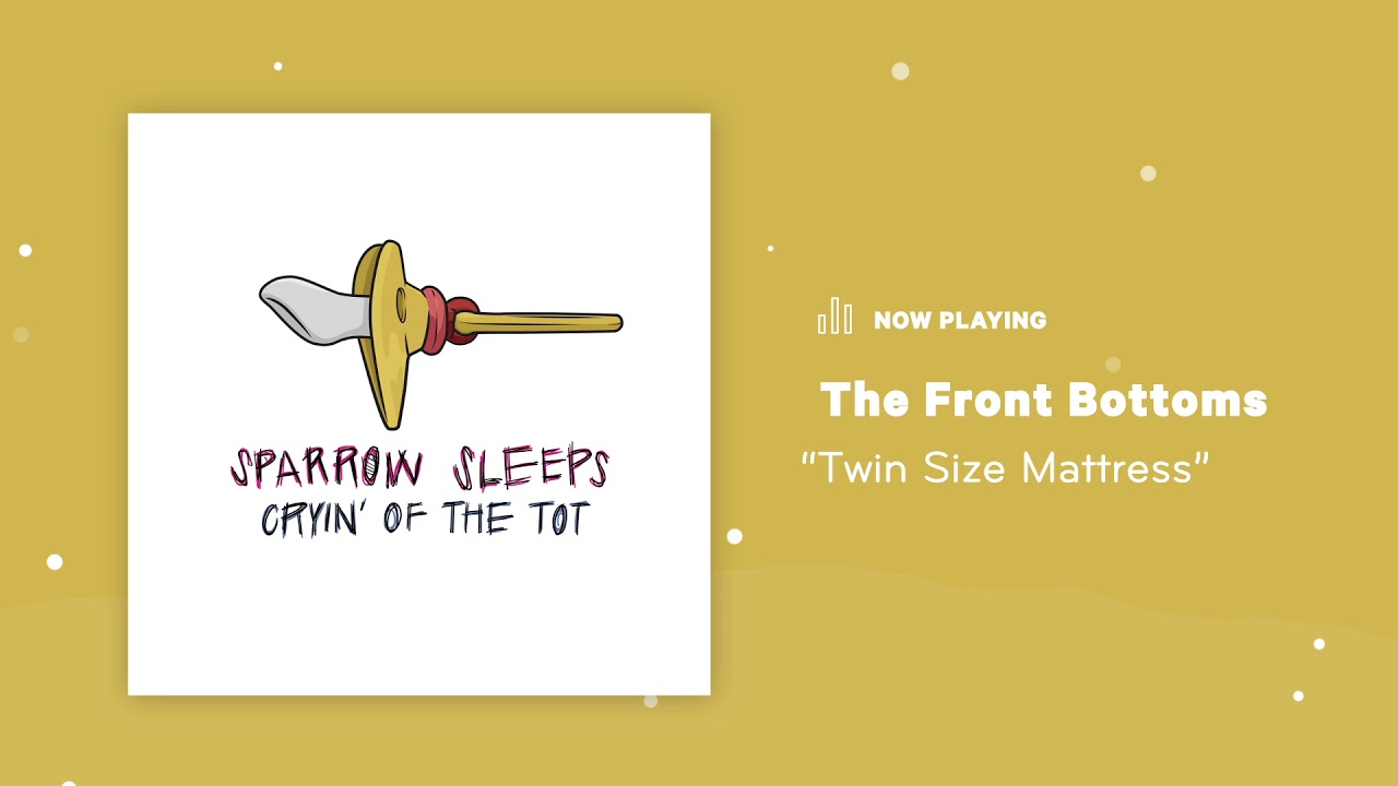 Sparrow Sleeps The Front Bottoms Twin Size Mattress Lullaby Youtube