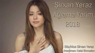 Sirxan Yeraz - Aglama Yarim 2018