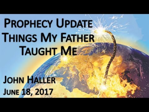 "2017 06 18 John Haller's Prophecy Update ""Things My Father Taught Me"""
