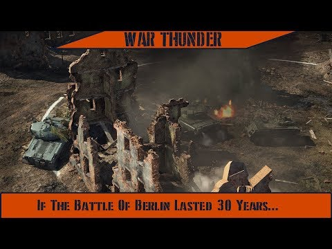 War Thunder - If The Battle Of Berlin Lasted 30 Years...