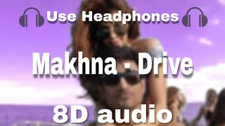 Makhna – Drive  8d Audio  |tanishk Bagchi, Yasser Desai & Asees Kaur|8d Bodo Tunes|🎧