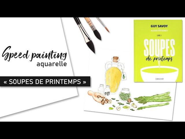 SPEED PAINTING aquarelle Soupes de Printemps Guy Savoy Alexis Voisenet éditions Herscher