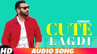 Cute Lagdi (Audio Song) | Simran | Latest Punjabi Songs 2018 | New Songs 2018 | Speed Records